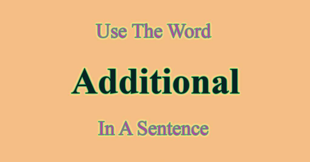 Additional in a Sentence