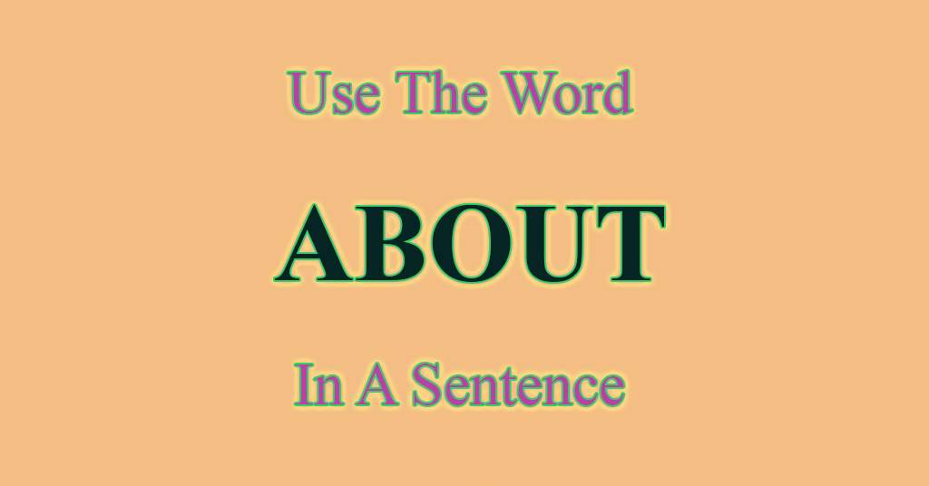 Use the word About in a Sentence